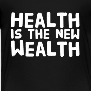Health is the new wealth - Toddler Premium T-Shirt