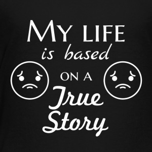 My life is based on a true story - Toddler Premium T-Shirt