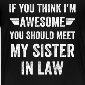 If you think i'm awesome you should meet my sister - Toddler Premium T-Shirt