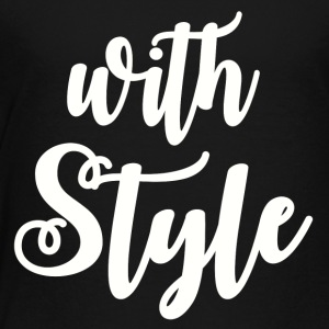 With Style - Toddler Premium T-Shirt