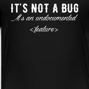 It's not a bug it's an undocumented feature - Toddler Premium T-Shirt