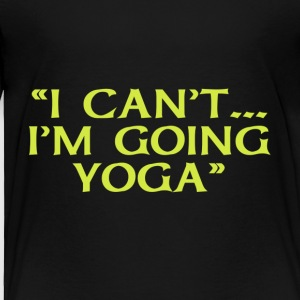 I Can't Going Yoga - Toddler Premium T-Shirt