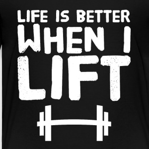 Life is better when I lift - Toddler Premium T-Shirt