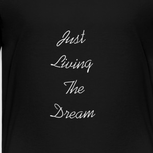 living your dream - Toddler Premium T-Shirt