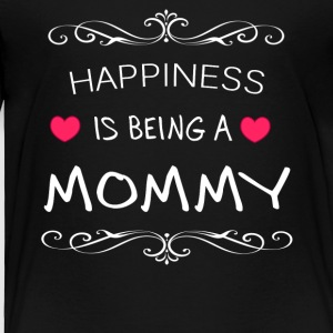 Happiness Is Being a MOMMY - Toddler Premium T-Shirt