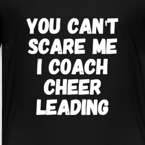 you can't scare me i coach cheer leading - Toddler Premium T-Shirt