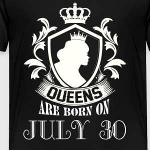 Queens are born on July 30 - Toddler Premium T-Shirt
