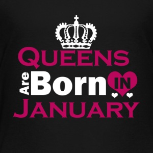 Queens are Born in January - Toddler Premium T-Shirt