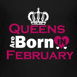 Queens are Born in February - Toddler Premium T-Shirt