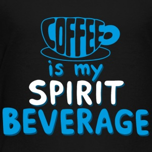 Coffee is My Spirit Beverage - Toddler Premium T-Shirt