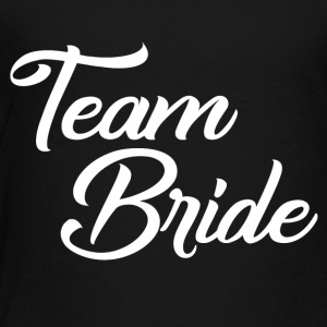 Team Bride - Toddler Premium T-Shirt