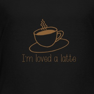 I'm loved a latte - Toddler Premium T-Shirt