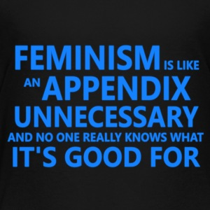 Feminism is unnecessary - Toddler Premium T-Shirt