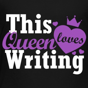 This queen loves writing - Toddler Premium T-Shirt