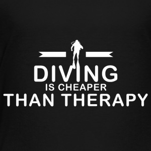 Diving is cheaper than therapy - Toddler Premium T-Shirt