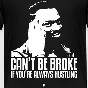 Can't Be Broke If You're Always Hustling - Toddler Premium T-Shirt