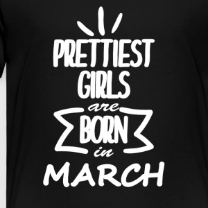 PRETTIEST_GIRLS-MARCH - Toddler Premium T-Shirt