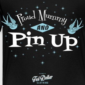 Proud Mummy and Pin Up - Toddler Premium T-Shirt