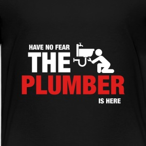 Have No Fear The Plumber Is Here - Toddler Premium T-Shirt