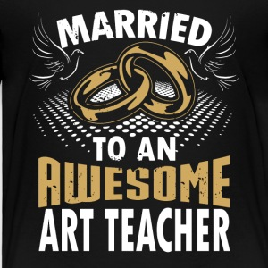 Married To An Awesome Art Teacher - Toddler Premium T-Shirt