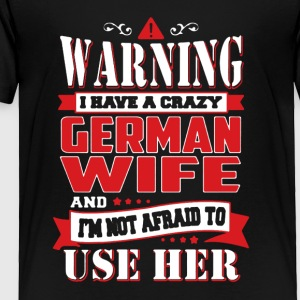 GERMAN WIFE TEE SHIRT - Toddler Premium T-Shirt