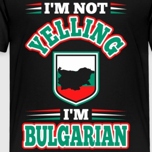Im Not Yelling Im Bulgarian - Toddler Premium T-Shirt
