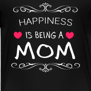 Happiness Is Being MOM T-Shirt - Toddler Premium T-Shirt