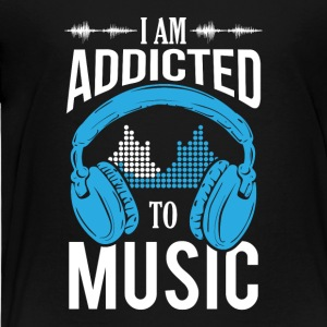 I Am Addicted To Music - Toddler Premium T-Shirt
