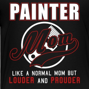 Painter Mom Like A Normal Mom But Louder & Prouder - Toddler Premium T-Shirt