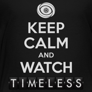 Timeless - Keep Calm And Watch Timeless - Toddler Premium T-Shirt