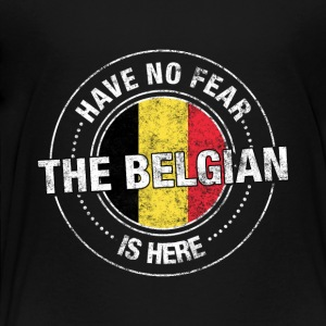 Have No Fear The Belgian Is Here - Toddler Premium T-Shirt