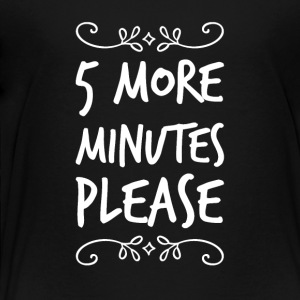 5 more minutes please - Toddler Premium T-Shirt