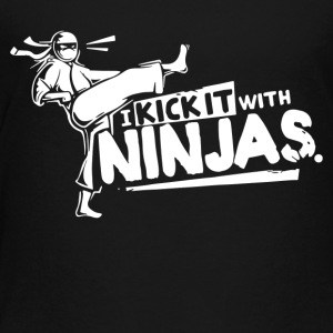 I Kick It With Ninjas - Toddler Premium T-Shirt
