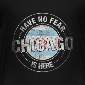 Have No Fear Chicago Is Here - Toddler Premium T-Shirt