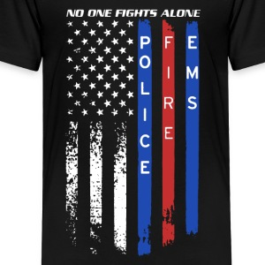 Police Fire EMS No One Fights Alone Shirt - Toddler Premium T-Shirt