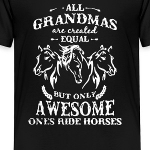 ALL GRANDMAS ARE CREATED EQUAL - Toddler Premium T-Shirt