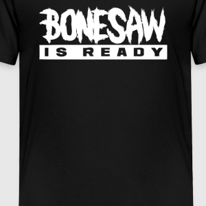 Bonessaw Is Ready - Toddler Premium T-Shirt