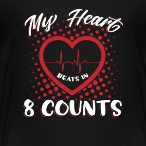 My Heart Beats In 8 Counts - Toddler Premium T-Shirt