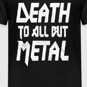 Death To All But Metal - Toddler Premium T-Shirt