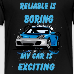 Reliable_is_boring_My_car_is_exciting - Toddler Premium T-Shirt
