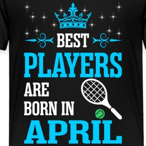 Best Players Are Born In April - Toddler Premium T-Shirt