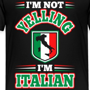 Im Not Yelling Im Italian - Toddler Premium T-Shirt