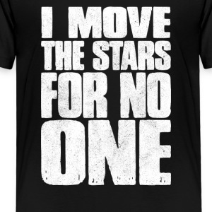 I move the stars for no one - Toddler Premium T-Shirt