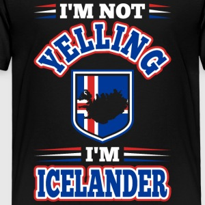 Im Not Yelling Im Icelander - Toddler Premium T-Shirt