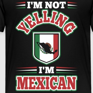 Im Not Yelling Im Mexican - Toddler Premium T-Shirt