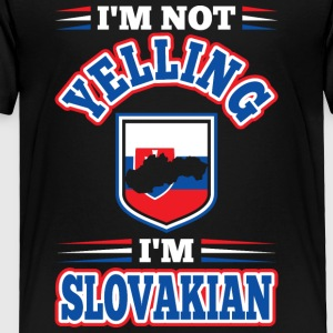 Im Not Yelling Im Slovakian - Toddler Premium T-Shirt