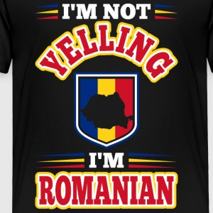 Im Not Yelling Im Romanian - Toddler Premium T-Shirt