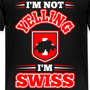 Im Not Yelling Im Swiss - Toddler Premium T-Shirt