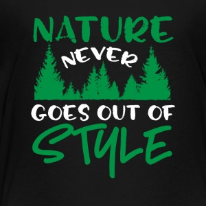 Nature Never Goes Out Of Style - Toddler Premium T-Shirt