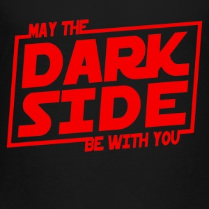 May The Dark Side Be WIth You - Toddler Premium T-Shirt